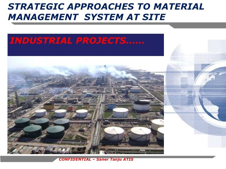 STRATEGIC APPROACHES TO MATERIAL MANAGEMENT  SYSTEM AT SITE  <br />INDUSTRIAL PROJECTS......<br />CONFIDENTIAL – Saner Tan...