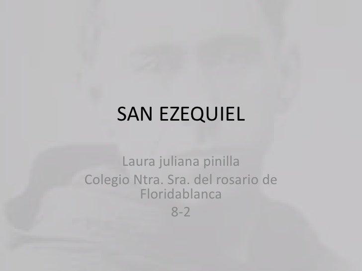 SAN EZEQUIEL      Laura juliana pinillaColegio Ntra. Sra. del rosario de         Floridablanca               8-2