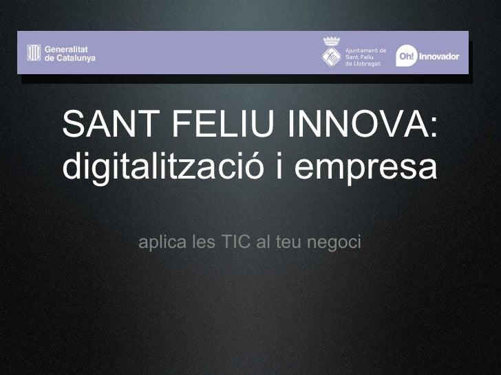 SANT FELIU INNOVA: digitalització i empresa     aplica les TIC al teu negoci