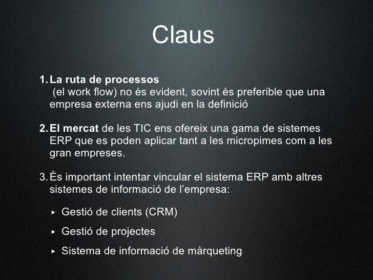 Claus 1. Larutadeprocessos    (el work flow) no és evident, sovint és preferible que una    empresa externa ens ajudi e...
