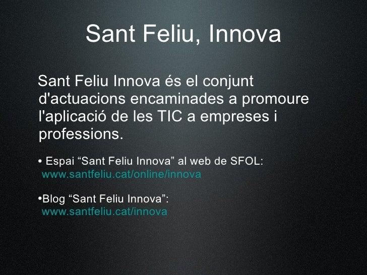 Sant Feliu, Innova Sant Feliu Innova és el conjunt d'actuacions encaminades a promoure l'aplicació de les TIC a empreses i...