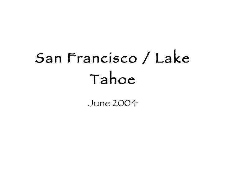 San Francisco / Lake Tahoe June 2004