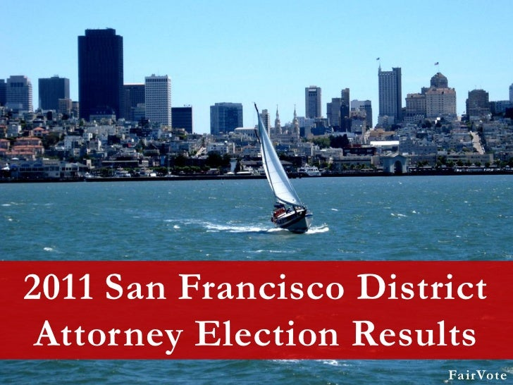 2011 San Francisco District Attorney Election Results                        FairVote