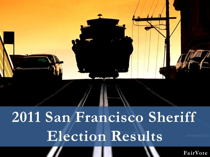 2011 San Francisco Sheriff     Election Results                        FairVote
