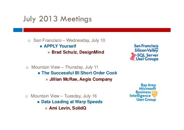 July 2013 Meetings San Francisco – Wednesday, July 10 APPLY Yourself Brad Schulz, DesignMind Mountain View – Tuesday, ...