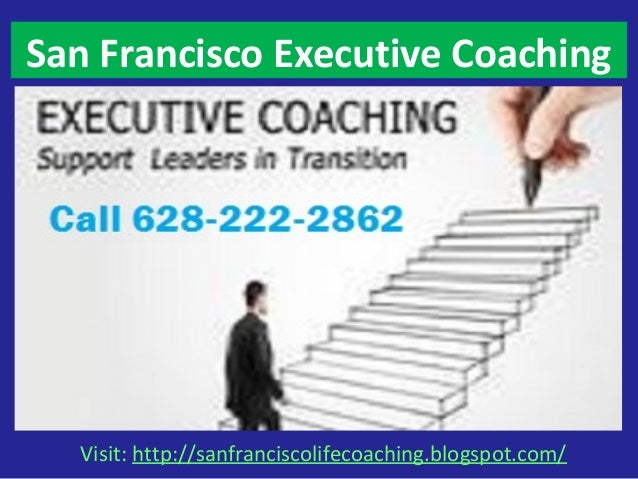Visit: http://sanfranciscolifecoaching.blogspot.com/ San Francisco Executive Coaching