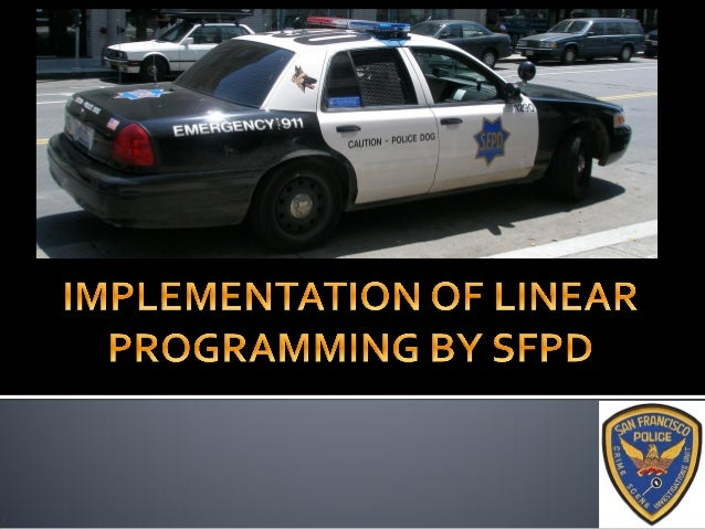 19-06-2013 Linear programming by San francisco police dept 2 The San Francisco Police Department, also known as the SFPD ...