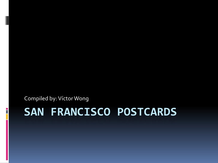 SAN FRANCISCO Postcards<br />Compiled by: Víctor Wong<br />