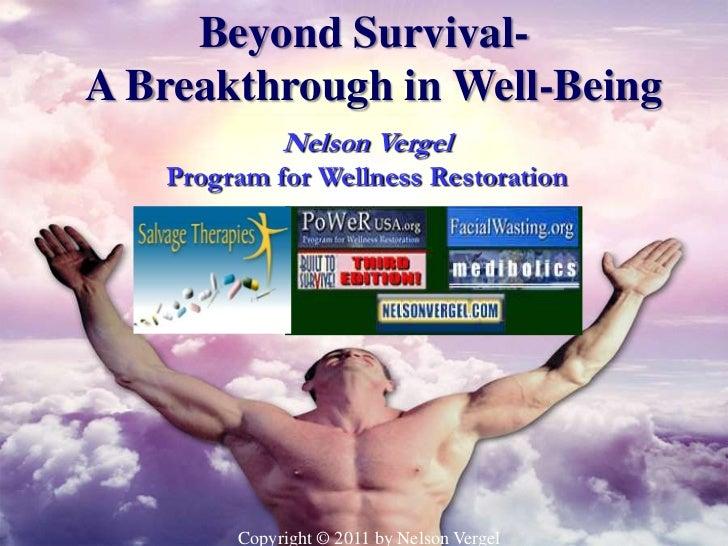 Beyond Survival-A Breakthrough in Well-Being             Nelson Vergel   Program for Wellness Restoration        Copyright...