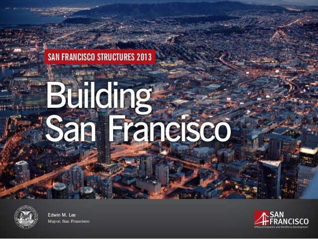 Building San Francisco SAN FRANCISCO STRUCTURES 2013 Edwin M. Lee Mayor, San Francisco