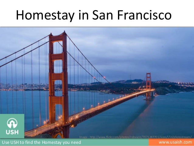 Homestay in San Francisco  Image : http://www.flickr.com/photos/robvucic/7071287701/sizes/l/in/photostream/  Use USH to fi...