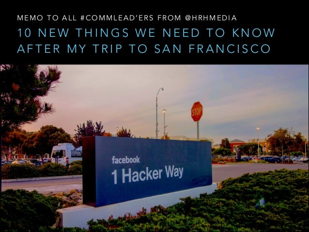 MEMO TO ALL #COMMLEAD'ERS FROM @HRHMEDIA  10 NEW THINGS WE NEED TO KNOW AFTER MY TRIP TO SAN FRANCISCO