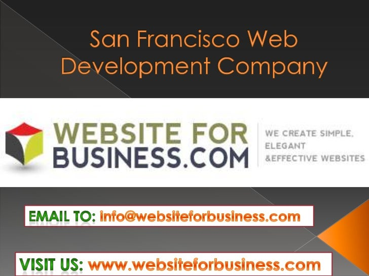 San Francisco Web Development Company<br />EMAIL TO: info@websiteforbusiness.com<br />Visit Us: www.websiteforbusiness.com...
