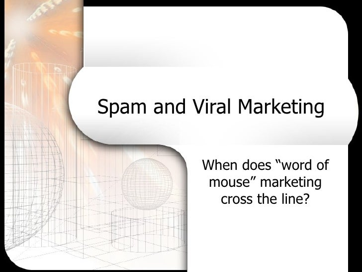 "Spam and Viral Marketing When does ""word of mouse"" marketing cross the line?"
