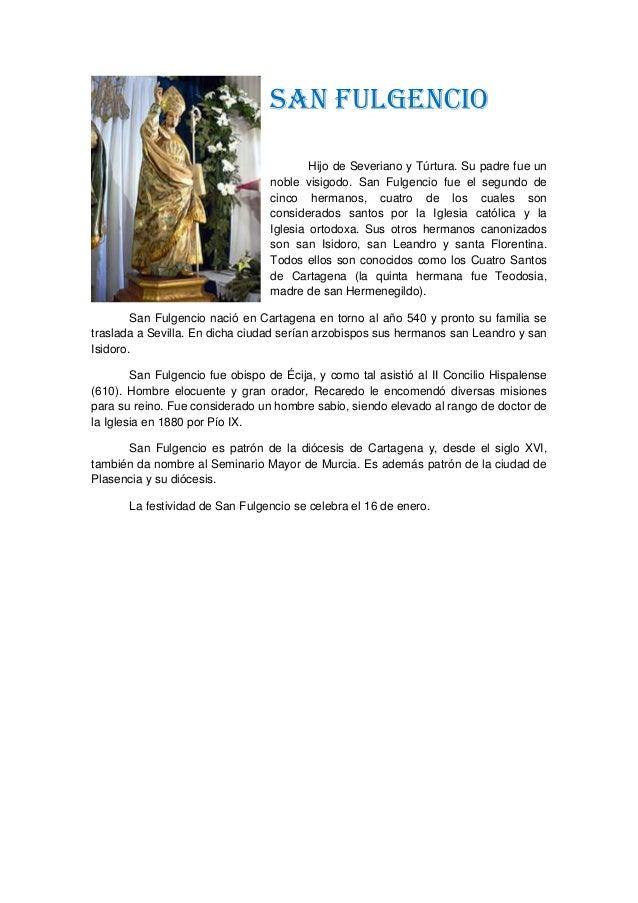 SAN FULGENCIO Hijo de Severiano y Túrtura. Su padre fue un noble visigodo. San Fulgencio fue el segundo de cinco hermanos,...