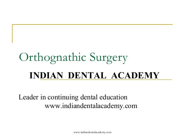 Orthognathic Surgery INDIAN DENTAL ACADEMY Leader in continuing dental education www.indiandentalacademy.com  www.indiande...