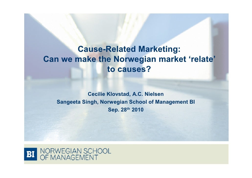 Cause-Related Marketing: Can we make the Norwegian market 'relate'               to causes?                Cecilie Klovsta...