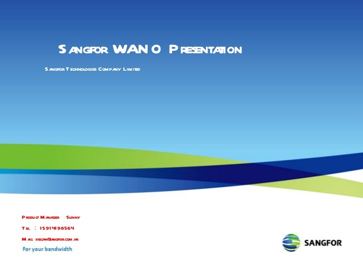 Title  Name Tel  : Mail : Sangfor WANO Presentation Sangfor Technologies Company Limited Product Manager  Sunny Tel  : 159...