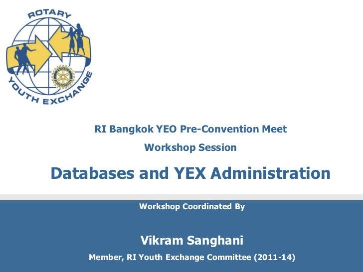 RI Bangkok YEO Pre-Convention Meet                Workshop SessionDatabases and YEX Administration              Workshop C...