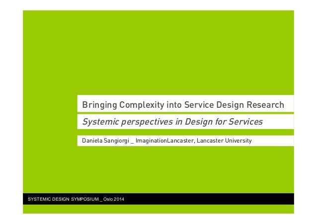 Bringing Complexity into Service Design Research Systemic perspectives in Design for Services Daniela Sangiorgi _ Imaginat...