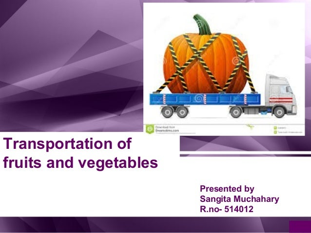 the changes in transportation of fruits and vegetables Most of the evidence suggests that frozen fruits and vegetables are just as  of  some of its nutritional value after picking and during transport.