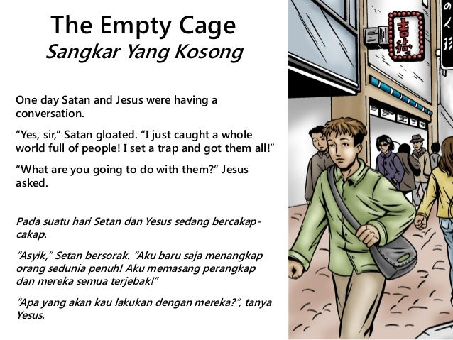 """The Empty Cage Sangkar Yang Kosong One day Satan and Jesus were having a conversation. """"Yes, sir,"""" Satan gloated. """"I just ..."""
