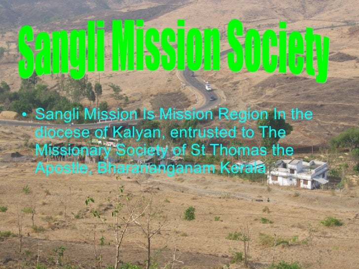 <ul><li>Sangli Mission Is Mission Region In the diocese of Kalyan, entrusted to The Missionary Society of St Thomas the Ap...