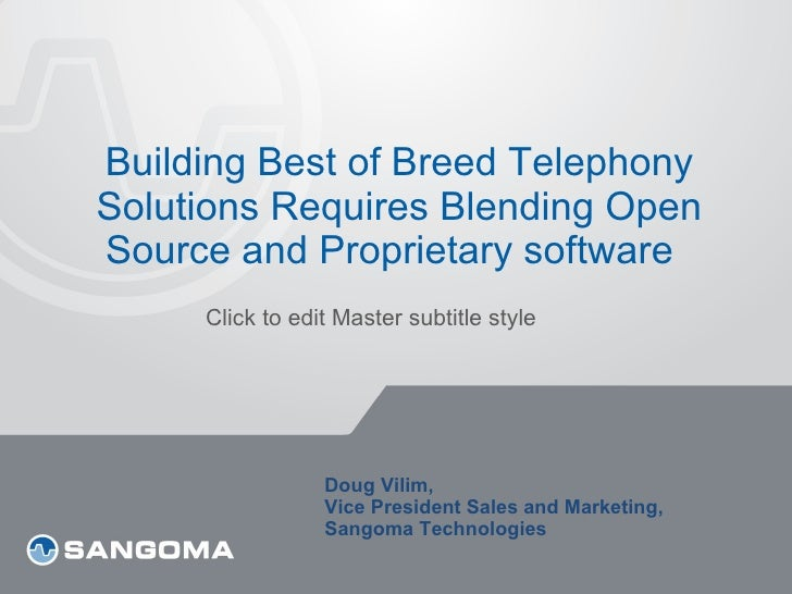 Building Best of Breed Telephony Solutions Requires Blending Open Source and Proprietary software   Doug Vilim,  Vice Pres...