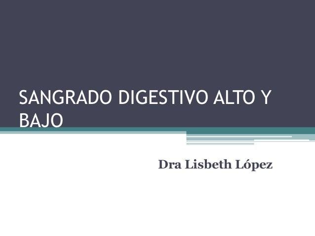 SANGRADO DIGESTIVO ALTO Y BAJO Dra Lisbeth López