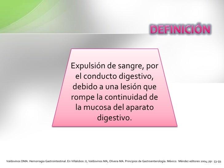 DEFINICIÓN<br />Expulsión de sangre, por el conducto digestivo, debido a una lesión que rompe la continuidad de la mucosa ...