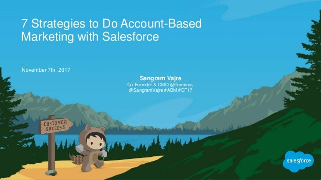 7 Strategies to Do Account-Based Marketing with Salesforce November 7th, 2017 Sangram Vajre Co-Founder & CMO @Terminus @Sa...