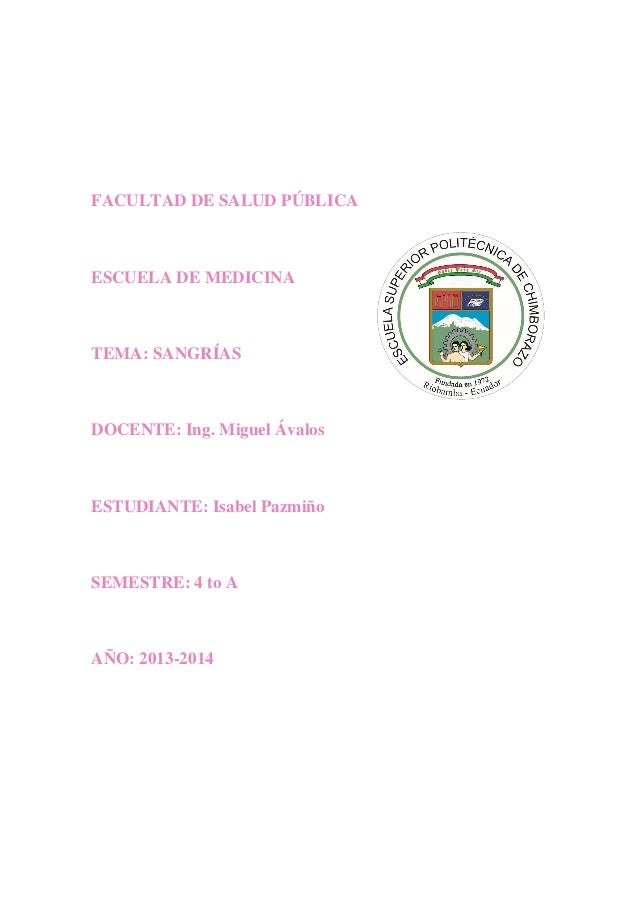 FACULTAD DE SALUD PÚBLICA  ESCUELA DE MEDICINA  TEMA: SANGRÍAS  DOCENTE: Ing. Miguel Ávalos  ESTUDIANTE: Isabel Pazmiño  S...