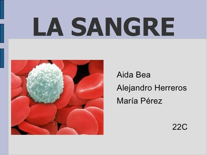 LA SANGRE <ul><li>Aida Bea