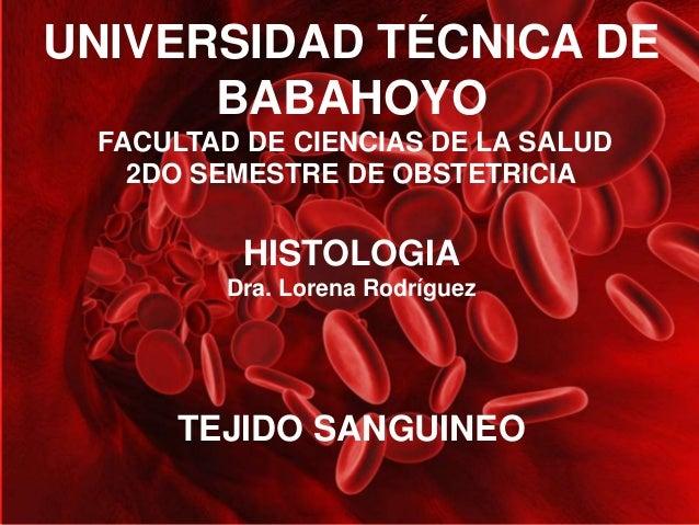 UNIVERSIDAD TÉCNICA DE  BABAHOYO  FACULTAD DE CIENCIAS DE LA SALUD  2DO SEMESTRE DE OBSTETRICIA  HISTOLOGIA  Dra. Lorena R...