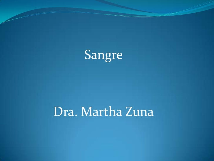 Sangre<br />Dra. Martha Zuna<br />