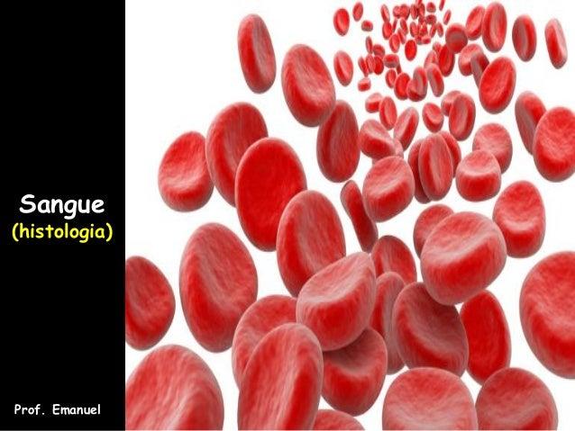 Sangue (histologia) Prof. Emanuel