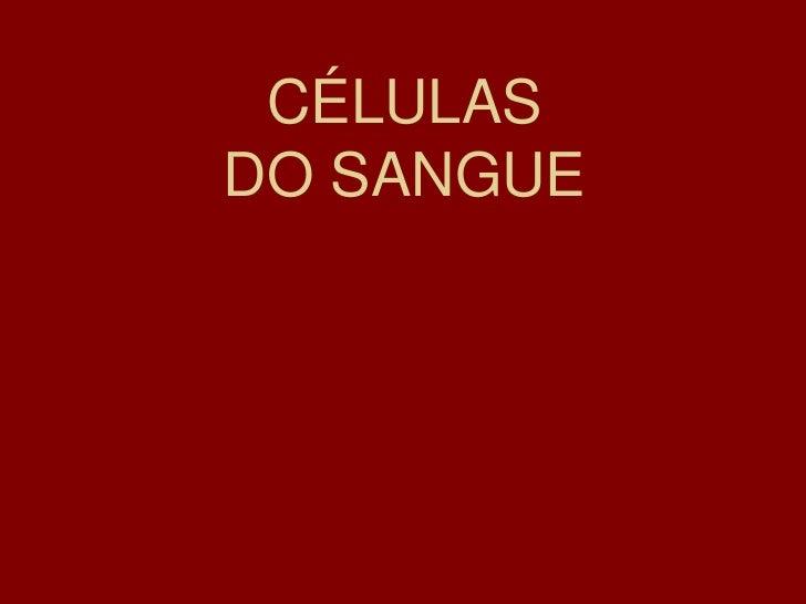 CÉLULASDO SANGUE