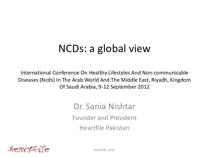 NCDs: a global view International Conference On Healthy Lifestyles And Non-communicableDiseases (Ncds) In The Arab World A...