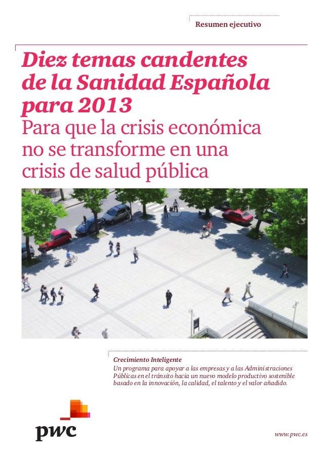 Resumen ejecutivo www.pwc.es Diez temas candentes de la Sanidad Española para 2013 Paraquelacrisiseconómica nosetra...