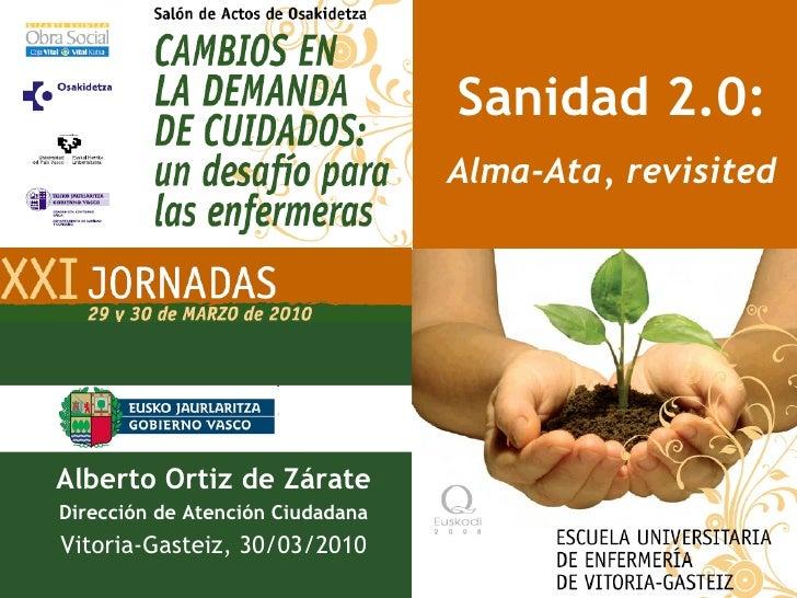 Sanidad 2.0: Alma-Ata, revisited Alberto Ortiz de Zárate Dirección de Atención Ciudadana Vitoria-Gasteiz, 30/03/2010