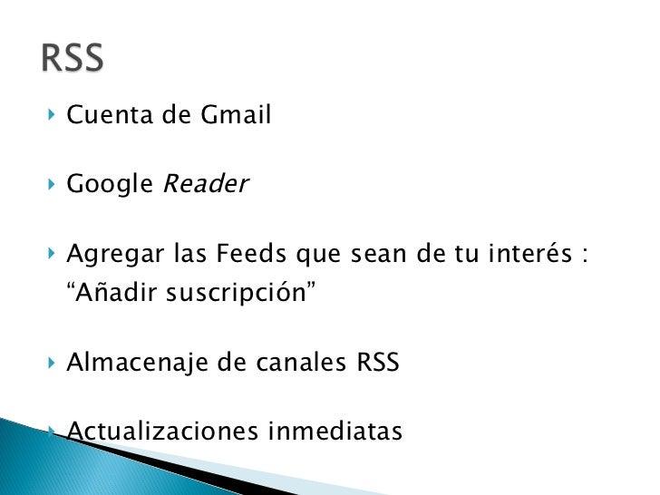 """<ul><li>Cuenta de Gmail </li></ul><ul><li>Google  Reader </li></ul><ul><li>Agregar las Feeds que sean de tu interés : """"Aña..."""
