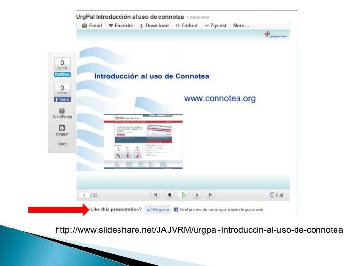 http://www.slideshare.net/JAJVRM/urgpal-introduccin-al-uso-de-connotea