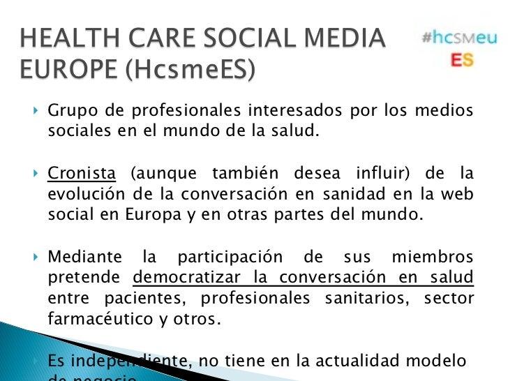 <ul><li>Grupo de profesionales interesados por los medios sociales en el mundo de la salud. </li></ul><ul><li>Cronista  (a...