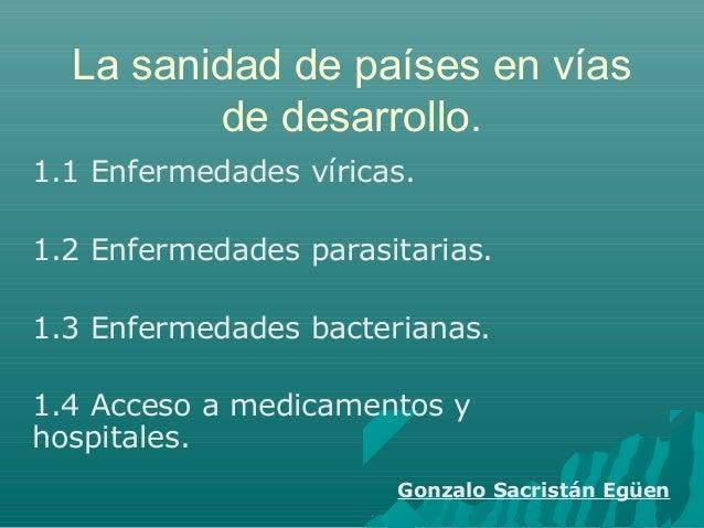 La sanidad de países en vías de desarrollo. 1.1 Enfermedades víricas. 1.2 Enfermedades parasitarias. 1.3 Enfermedades bact...
