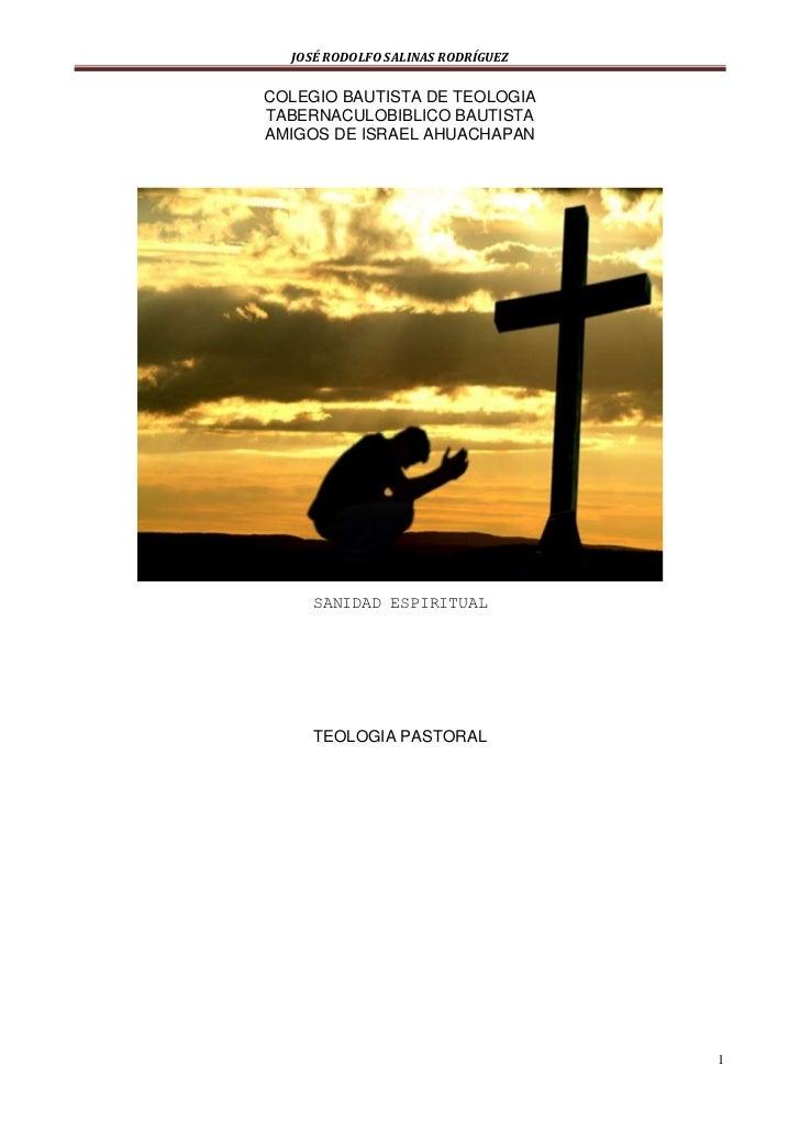 COLEGIO BAUTISTA DE TEOLOGIA<br />TABERNACULOBIBLICO BAUTISTA <br />AMIGOS DE ISRAEL AHUACHAPAN<br />SANIDAD ESPIRITUAL<br...