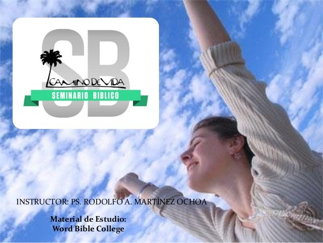 INSTRUCTOR: PS. RODOLFO A. MARTÍNEZ OCHOA Material de Estudio: Word Bible College