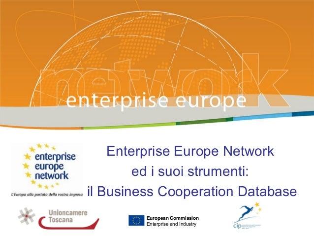 Enterprise Europe Network ed i suoi strumenti: il Business Cooperation Database PLACE PARTNER'S LOGO HERE European Commiss...