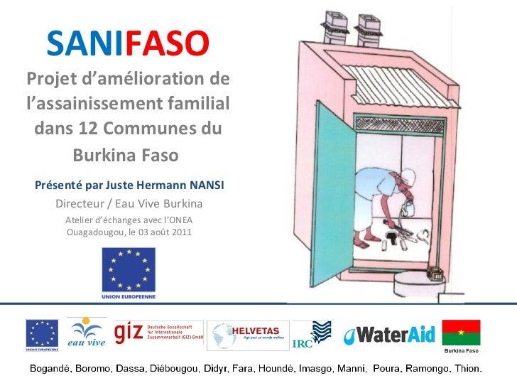 SANI FASO Projet d'amélioration de l'assainissement familial dans 12 Communes du Burkina Faso   Présenté par Juste Hermann...