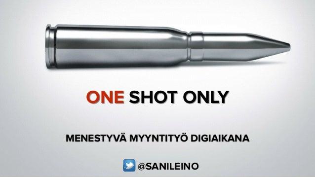 ONE SHOT ONLY MENESTYVÄ MYYNTITYÖ DIGIAIKANA @SANILEINO