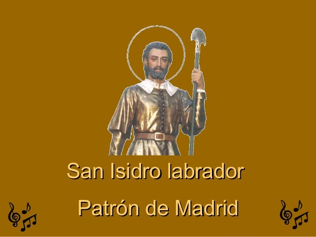 San Isidro labradorSan Isidro labradorPatrón de MadridPatrón de Madrid